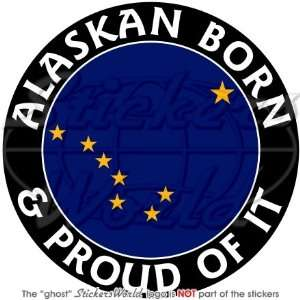 ALASKA Alaskan Born & Proud USA United States America 100mm (4) Vinyl