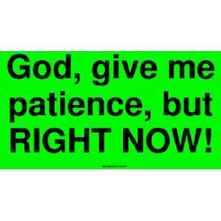 God, give me patience, but RIGHT NOW Large Bumper Sticker