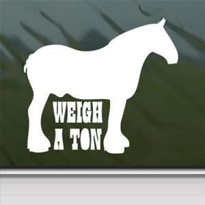 Real Horses Weigh A Ton Draft Horse White Sticker Laptop