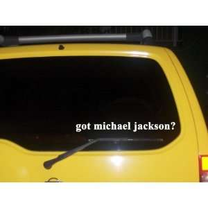 got michael jackson? Funny decal sticker Brand New